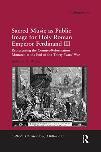 9781138251182: Sacred Music as Public Image for Holy Roman Emperor Ferdinand III: Representing the Counter-Reformation Monarch at the End of the Thirty Years' War