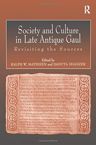 9781138251328: Society and Culture in Late Antique Gaul: Revisiting the Sources
