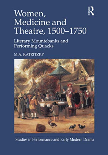 9781138251397: Women, Medicine and Theatre 1500–1750: Literary Mountebanks and Performing Quacks (Studies in Performance and Early Modern Drama)