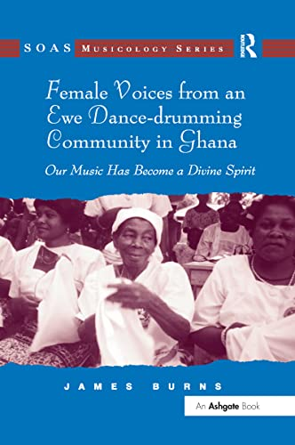 9781138252264: Female Voices from an Ewe Dance-drumming Community in Ghana: Our Music Has Become a Divine Spirit (SOAS Musicology Series)