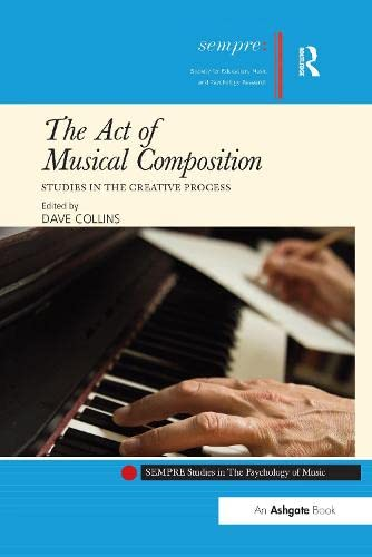 9781138252394: The Act of Musical Composition: Studies in the Creative Process (SEMPRE Studies in The Psychology of Music)