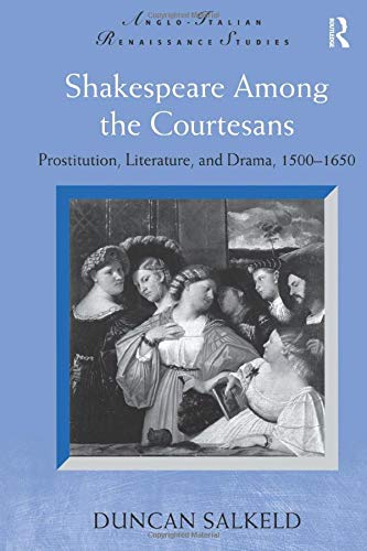 9781138252691: Shakespeare Among the Courtesans: Prostitution, Literature, and Drama, 1500-1650 (Anglo-Italian Renaissance Studies)