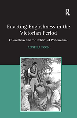 9781138253582: Enacting Englishness in the Victorian Period: Colonialism and the Politics of Performance