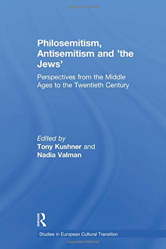 9781138253988: Philosemitism, Antisemitism and 'the Jews': Perspectives from the Middle Ages to the Twentieth Century (Studies in European Cultural Transition)