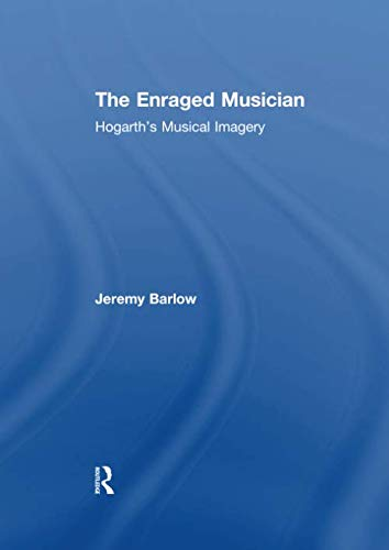 9781138254695: The Enraged Musician: Hogarth's Musical Imagery