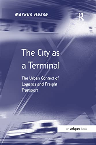 9781138255203: The City as a Terminal: The Urban Context of Logistics and Freight Transport (Transport and Mobility)