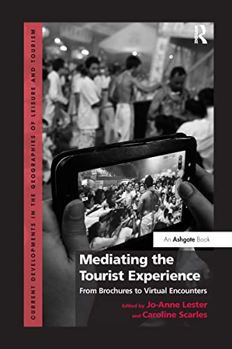 9781138255609: Mediating the Tourist Experience: From Brochures to Virtual Encounters (Current Developments in the Geographies of Leisure and Touri)