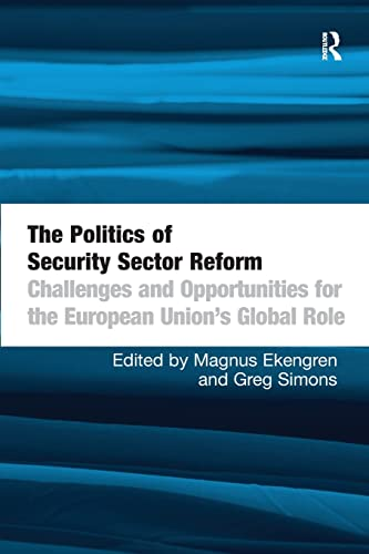 9781138255685: The Politics of Security Sector Reform: Challenges and Opportunities for the European Union's Global Role