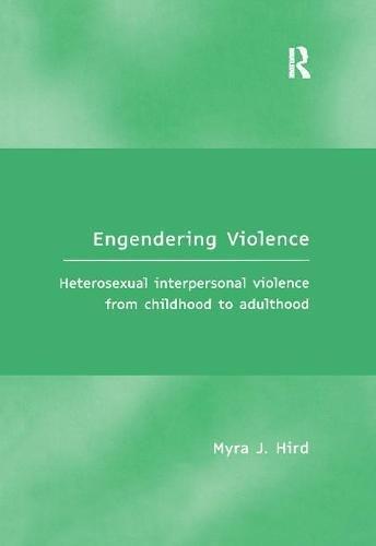9781138256613: Engendering Violence: Heterosexual Interpersonal Violence from Childhood to Adulthood