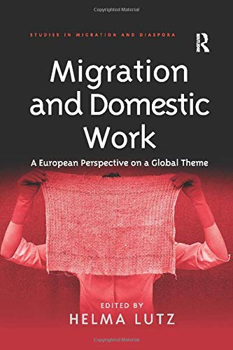 9781138257221: Migration and Domestic Work: A European Perspective on a Global Theme (Studies in Migration and Diaspora)