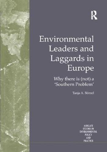 9781138258167: Environmental Leaders and Laggards in Europe: Why There is (Not) a 'Southern Problem' (Routledge Studies in Environmental Policy and Practice)