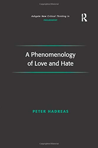 9781138259768: A Phenomenology of Love and Hate (Ashgate New Critical Thinking in Philosophy)