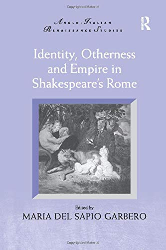 9781138262041: Identity, Otherness and Empire in Shakespeare's Rome (Anglo-Italian Renaissance Studies)
