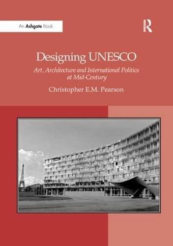 9781138262126: Designing UNESCO: Art, Architecture and International Politics at Mid-Century