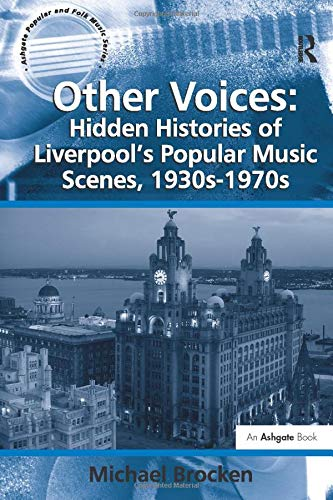 9781138262133: Other Voices: Hidden Histories of Liverpool's Popular Music Scenes, 1930s-1970s (Ashgate Popular and Folk Music Series)