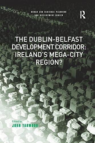 9781138262492: The Dublin-Belfast Development Corridor: Ireland's Mega-City Region? (Urban and Regional Planning and Development Series)
