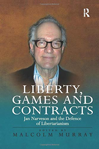 9781138265226: Liberty, Games and Contracts: Jan Narveson and the Defence of Libertarianism