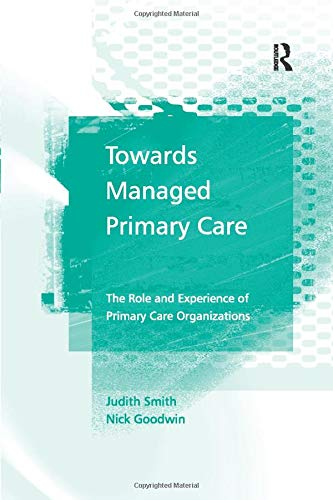 9781138266636: Towards Managed Primary Care: The Role and Experience of Primary Care Organizations