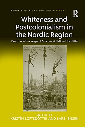 Whiteness and Postcolonialism in the Nordic Region: LOFTSDÓTTIR, KRISTÍN; JENSEN,