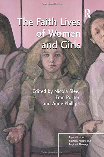 9781138267015: The Faith Lives of Women and Girls: Qualitative Research Perspectives (Explorations in Practical, Pastoral and Empirical Theology)