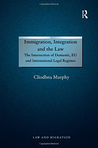 9781138267206: Immigration, Integration and the Law: The Intersection of Domestic, EU and International Legal Regimes (Law and Migration)