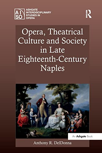 9781138268555: Opera, Theatrical Culture and Society in Late Eighteenth-Century Naples (Ashgate Interdisciplinary Studies in Opera)