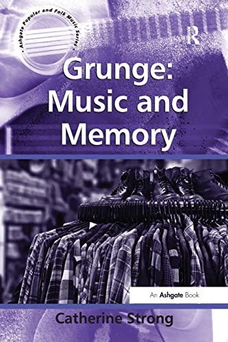 9781138268579: Grunge: Music and Memory (Ashgate Popular and Folk Music Series)