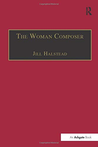 The Woman Composer: Creativity and the Gendered: HALSTEAD, JILL