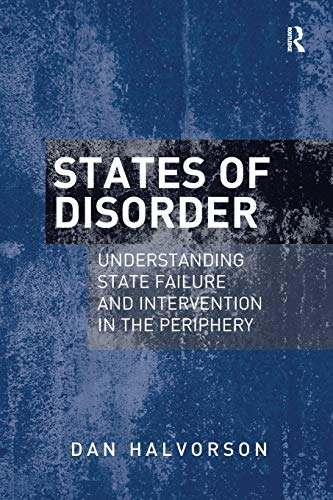 9781138269279: States of Disorder: Understanding State Failure and Intervention in the Periphery
