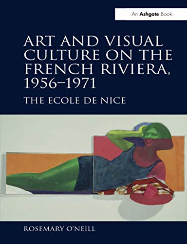 9781138269804: Art and Visual Culture on the French Riviera, 1956–1971: The Ecole de Nice