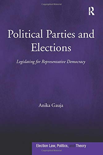 9781138271166: Political Parties and Elections: Legislating for Representative Democracy (Election Law, Politics, and Theory)
