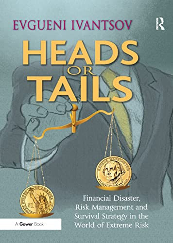 9781138272644: Heads or Tails: Financial Disaster, Risk Management and Survival Strategy in the World of Extreme Risk