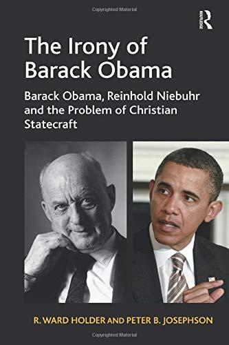 9781138273092: The Irony of Barack Obama: Barack Obama, Reinhold Niebuhr and the Problem of Christian Statecraft