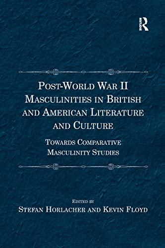 9781138273122: Post-World War II Masculinities in British and American Literature and Culture: Towards Comparative Masculinity Studies