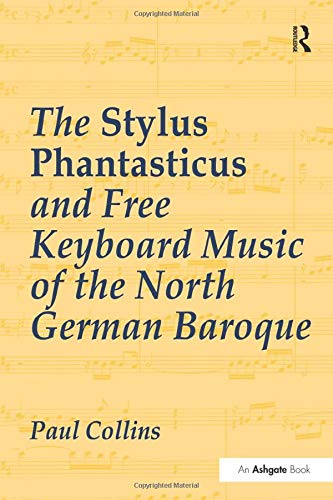 The Stylus Phantasticus and Free Keyboard Music: COLLINS, PAUL