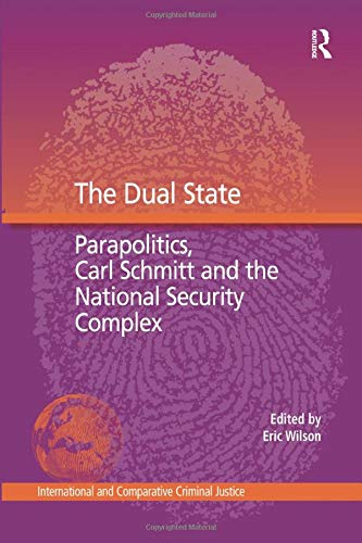 9781138273849: The Dual State: Parapolitics, Carl Schmitt and the National Security Complex (International and Comparative Criminal Justice)