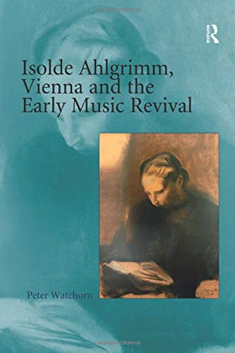9781138273900: Isolde Ahlgrimm, Vienna and the Early Music Revival