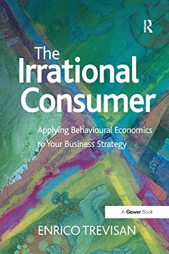 9781138274112: The Irrational Consumer: Applying Behavioural Economics to Your Business Strategy