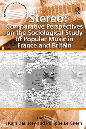 Stereo: Comparative Perspectives on the Sociological Study of Popular Music in France and Britain: ...