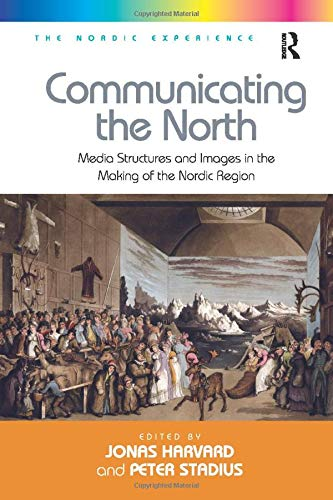 9781138275232: Communicating the North: Media Structures and Images in the Making of the Nordic Region. Edited by Jonas Harvard, Peter Stadius (Nordic Experience) (The Nordic Experience)