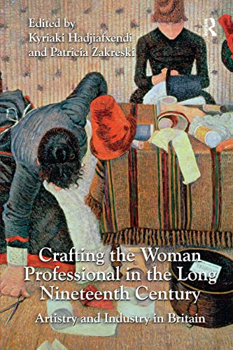 9781138276680: Crafting the Woman Professional in the Long Nineteenth Century: Artistry and Industry in Britain