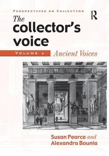 9781138276833: The Collector's Voice: Critical Readings in the Practice of Collecting: Volume 1: Ancient Voices (Perspectives on Collecting)