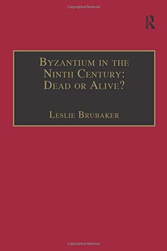 9781138277007: Byzantium in the Ninth Century: Dead or Alive?: Papers from the Thirtieth Spring Symposium of Byzantine Studies, Birmingham, March 1996 (Publications of the Society for the Promotion of Byzantine S)