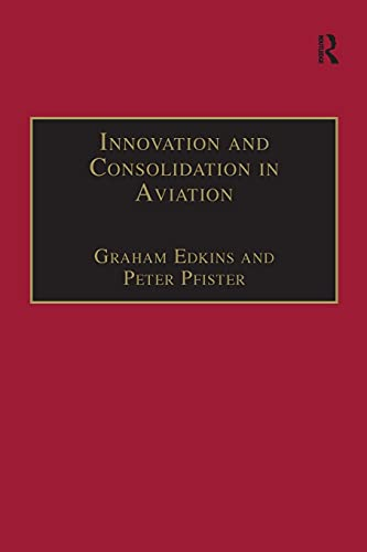 9781138277441: Innovation and Consolidation in Aviation: Selected Contributions to the Australian Aviation Psychology Symposium 2000