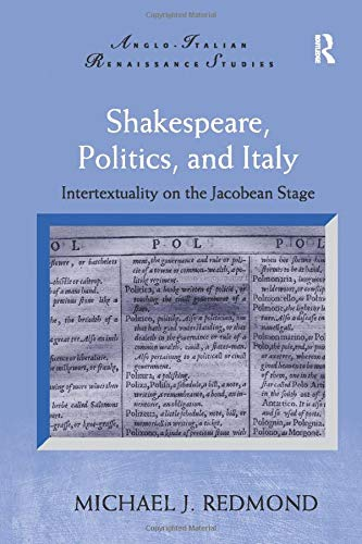 9781138278394: Shakespeare, Politics, and Italy: Intertextuality on the Jacobean Stage (Anglo-Italian Renaissance Studies)