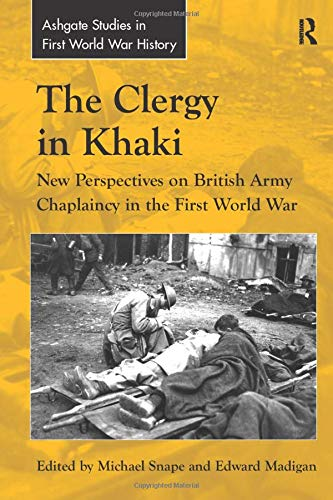 9781138279285: The Clergy in Khaki: New Perspectives on British Army Chaplaincy in the First World War (Ashgate Studies in First World War History)