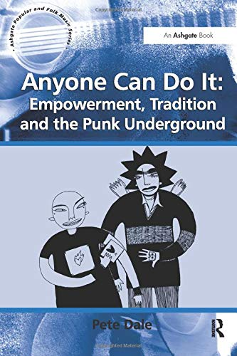 9781138279674: Anyone Can Do It: Empowerment, Tradition and the Punk Underground (Ashgate Popular and Folk Music Series)