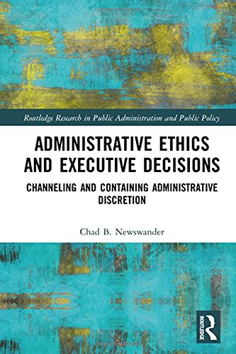 Administrative Ethics and Executive Decisions: Channeling and: Chad B. Newswander
