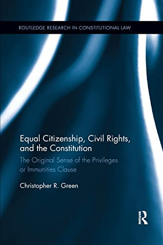 9781138281745: Equal Citizenship, Civil Rights, and the Constitution: The Original Sense of the Privileges or Immunities Clause (Routledge Research in Constitutional Law)