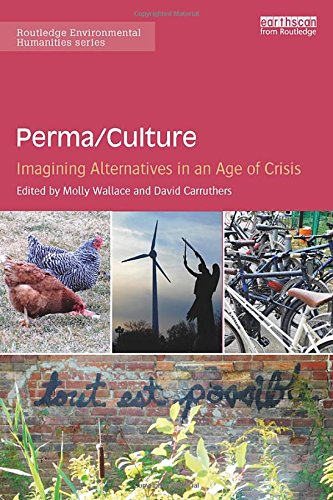 Perma/Culture:: Imagining Alternatives in an Age of Crisis (Routledge Environmental Humanities): ...